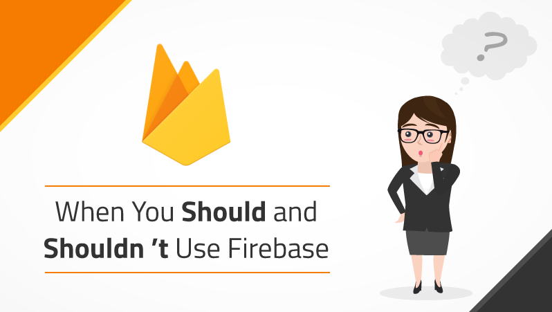 When you should and shouldn't use firebase