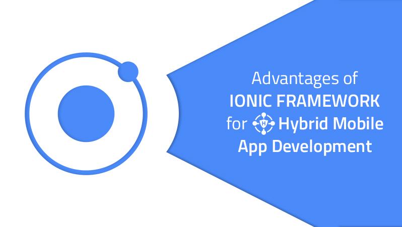 Benefits of using ionic framework for hybrid app development